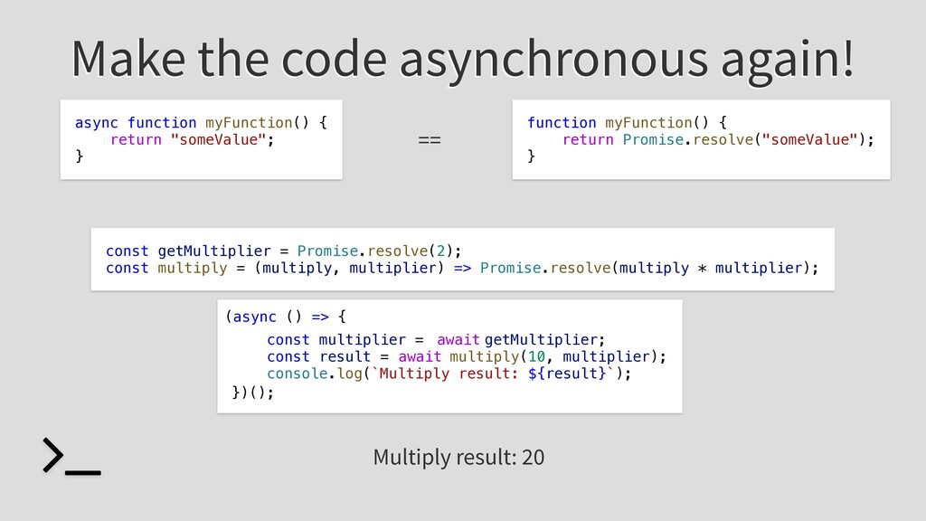 Make the code asynchronous again! const multipl...