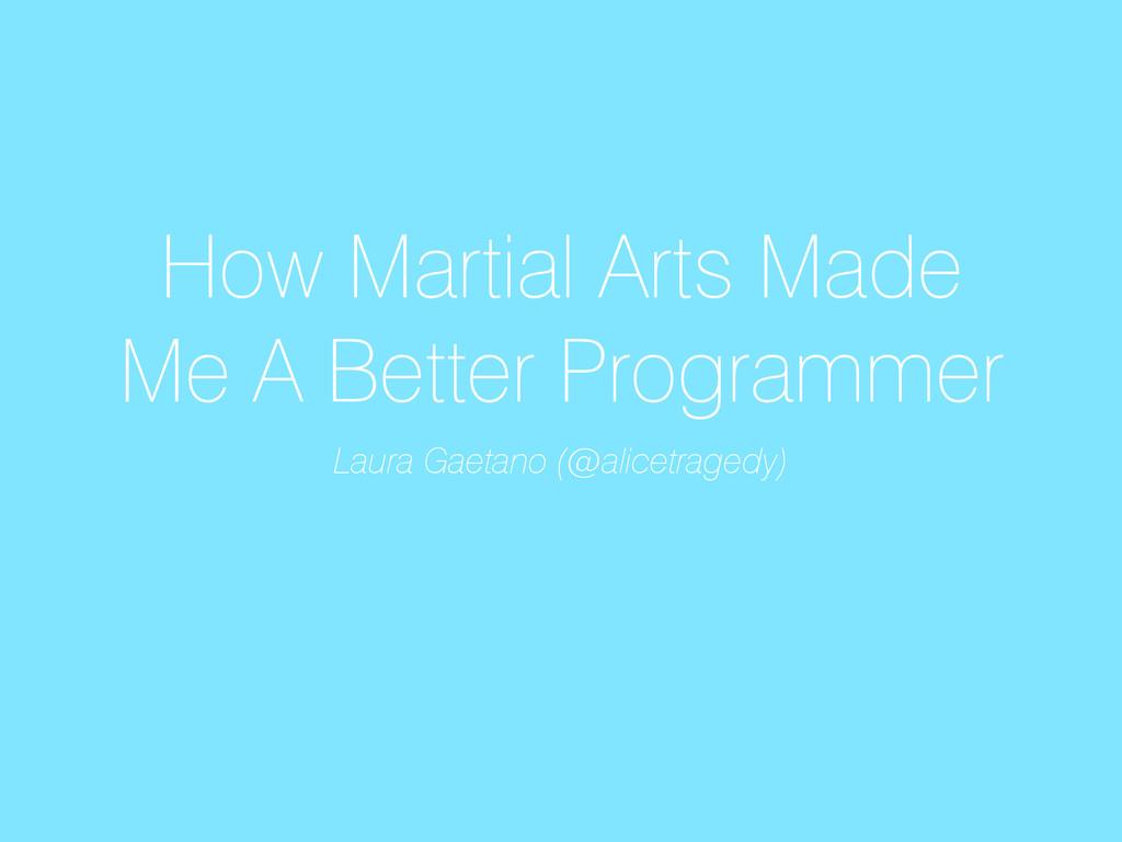 How Martial Arts Made Me A Better Programmer La...