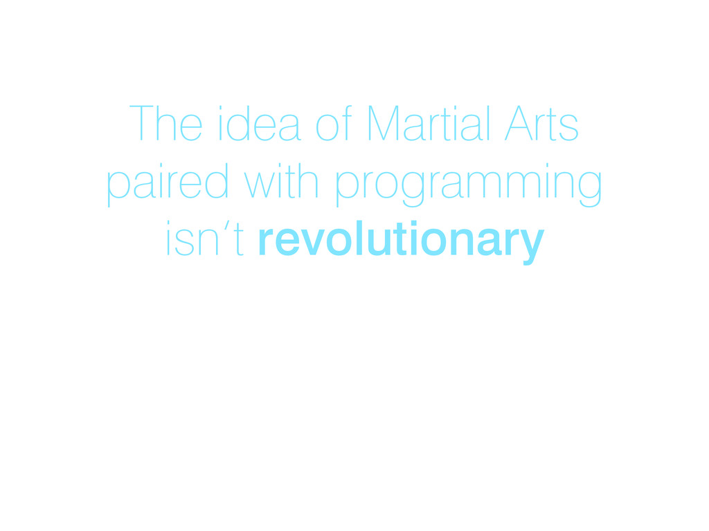 The idea of Martial Arts paired with programmin...