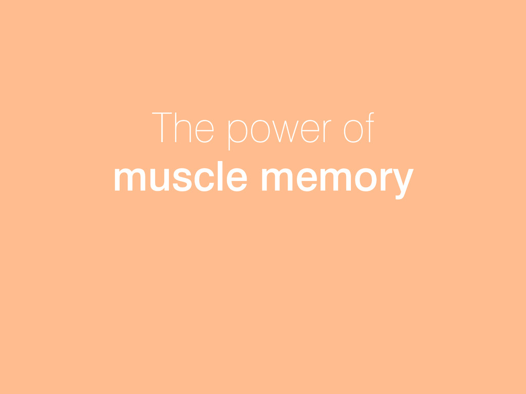 The power of muscle memory