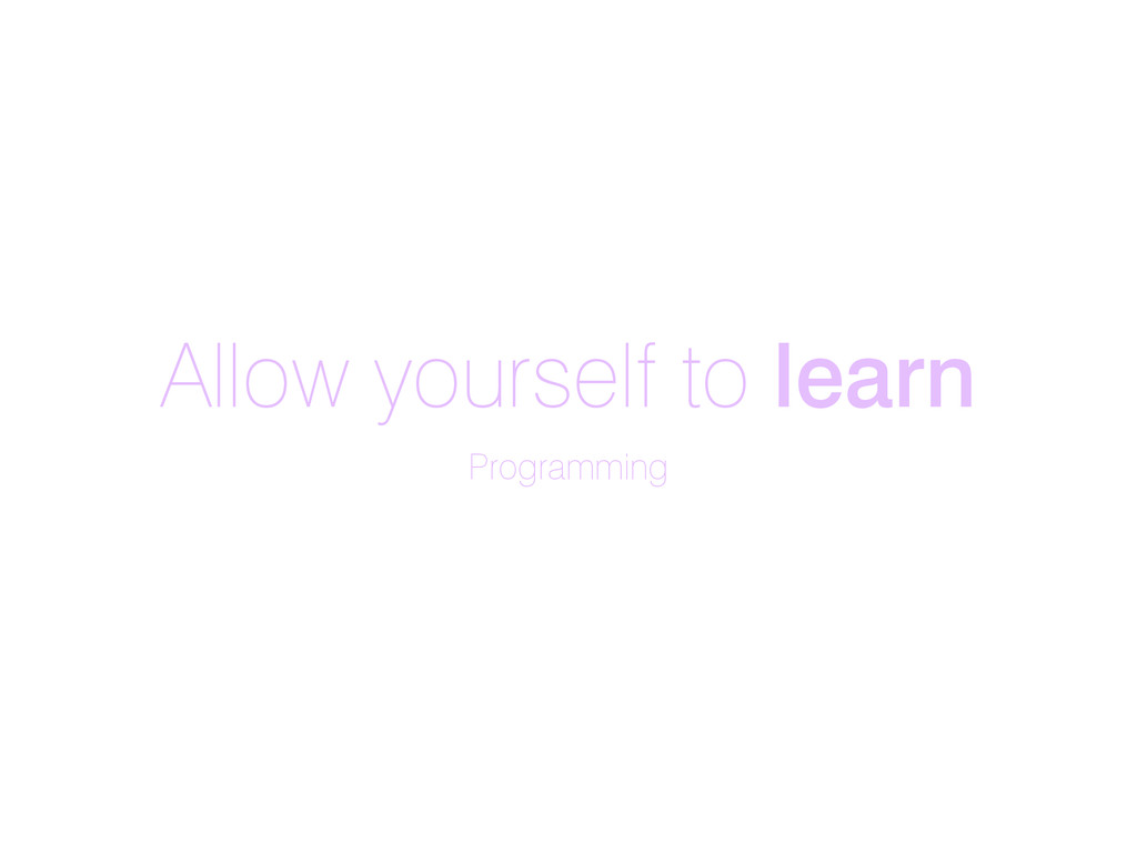 Allow yourself to learn Programming