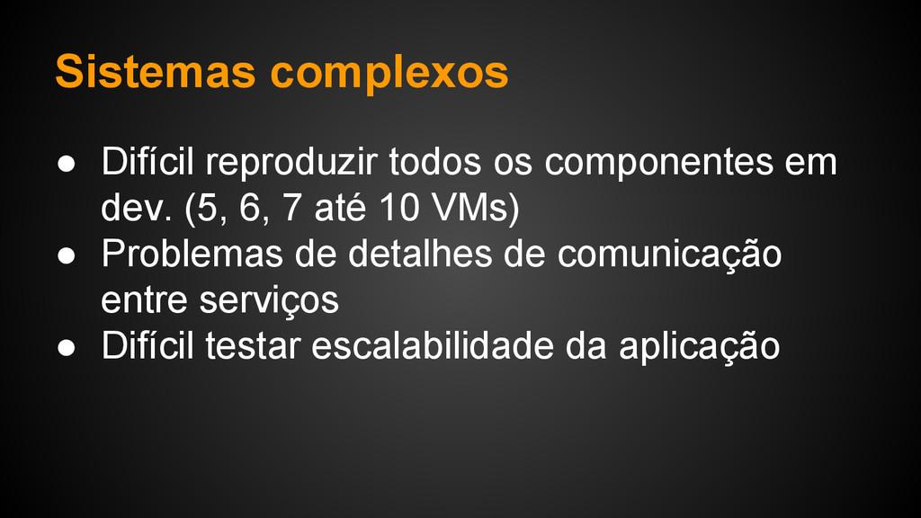 Sistemas complexos ● Difícil reproduzir todos o...