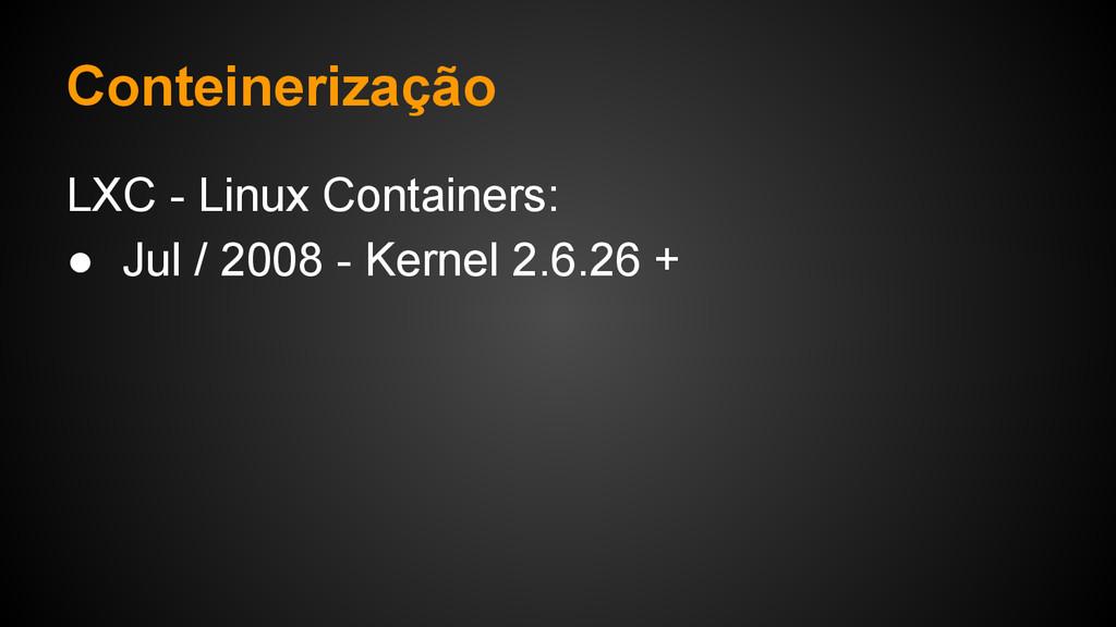 Conteinerização LXC - Linux Containers: ● Jul /...