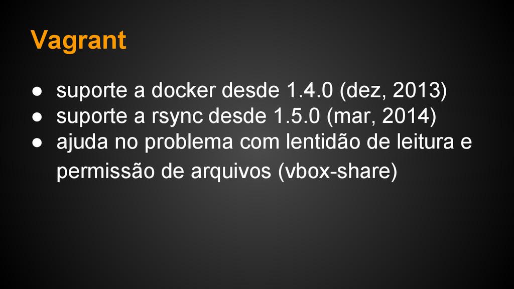 ● suporte a docker desde 1.4.0 (dez, 2013) ● su...