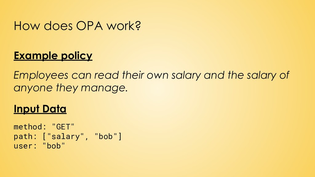How does OPA work? Example policy Employees can...