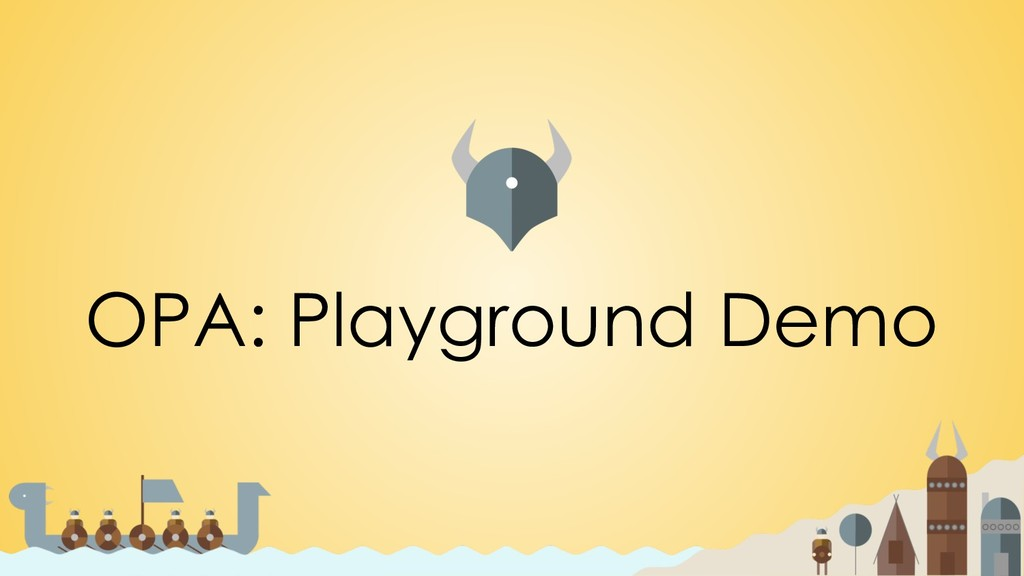 OPA: Playground Demo