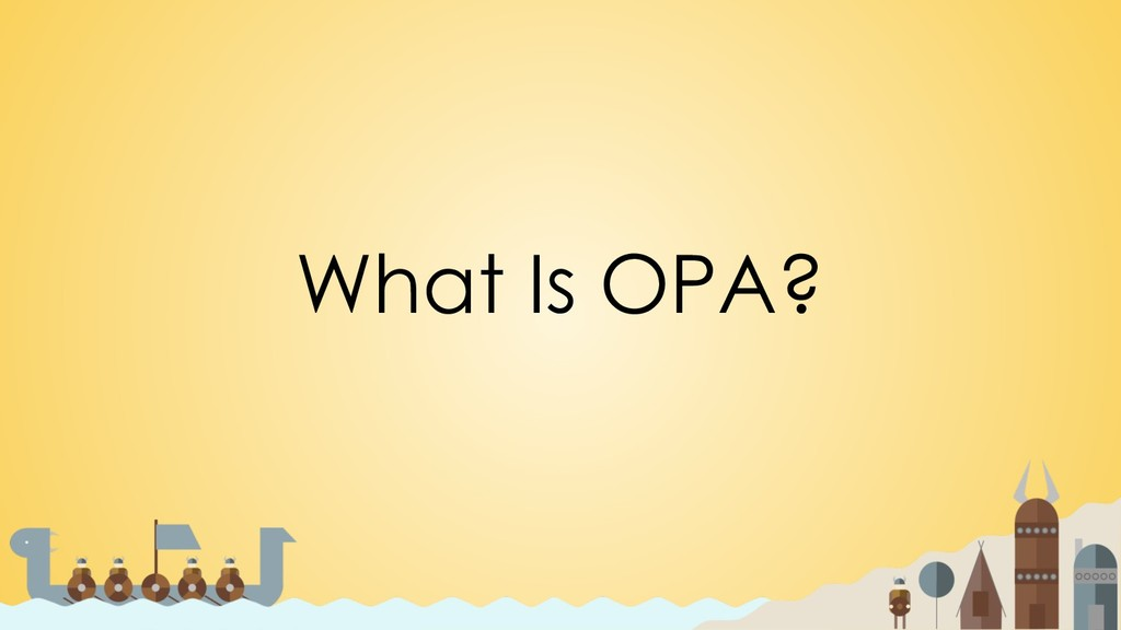What Is OPA?