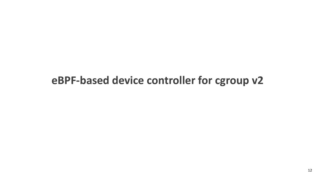 eBPF-based device controller for cgroup v2 12