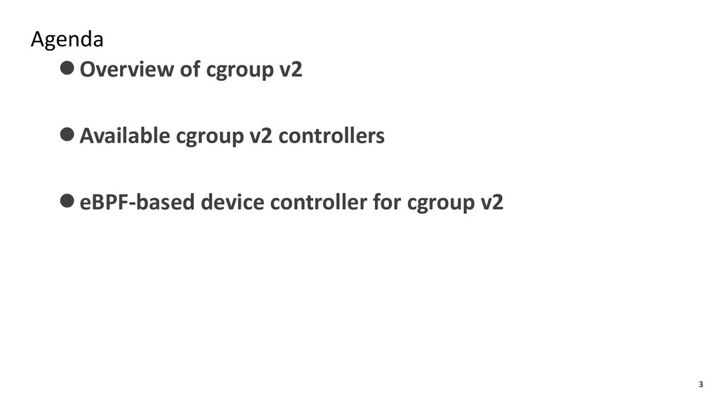 Agenda ⚫Overview of cgroup v2 ⚫Available cgroup...