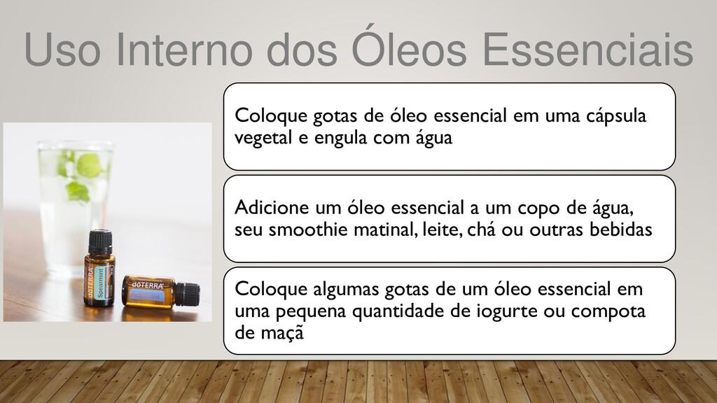 Uso Interno dos Óleos Essenciais Coloque gotas ...