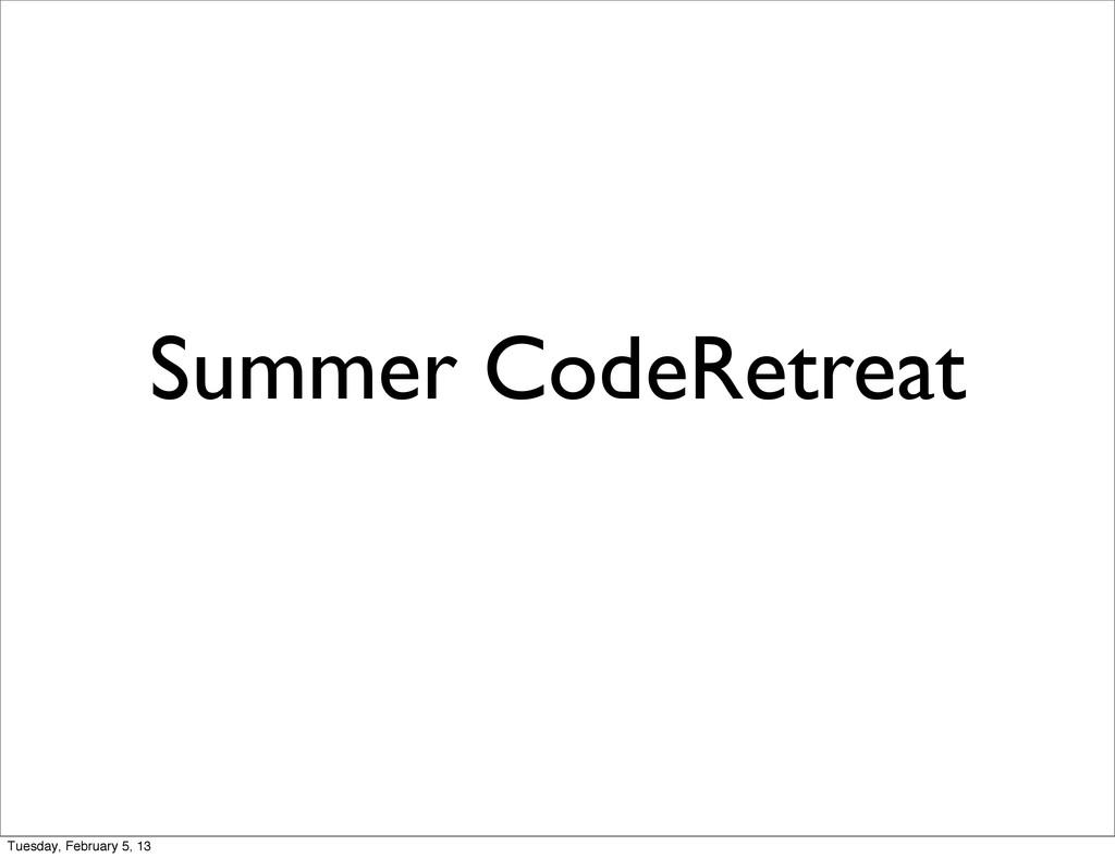 Summer CodeRetreat Tuesday, February 5, 13