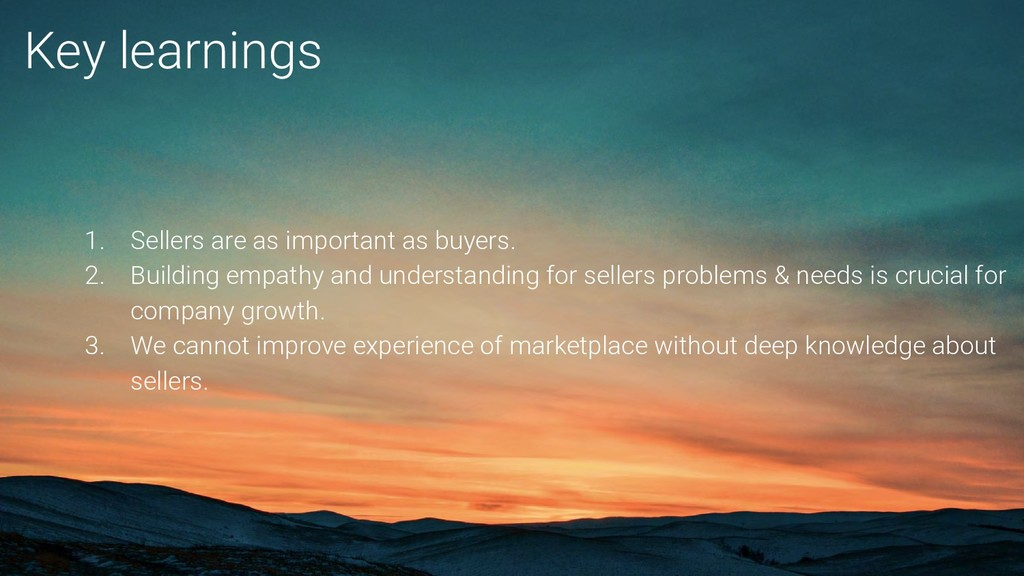1. Sellers are as important as buyers. 2. Build...