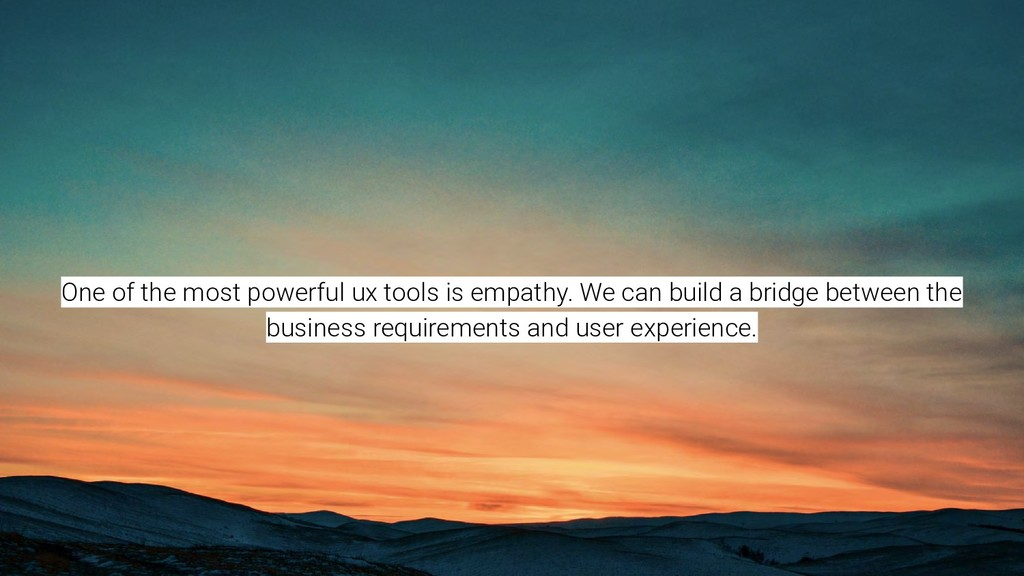 One of the most powerful ux tools is empathy. W...