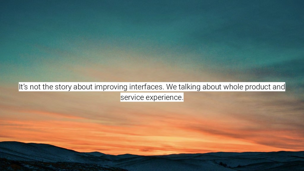 It's not the story about improving interfaces. ...