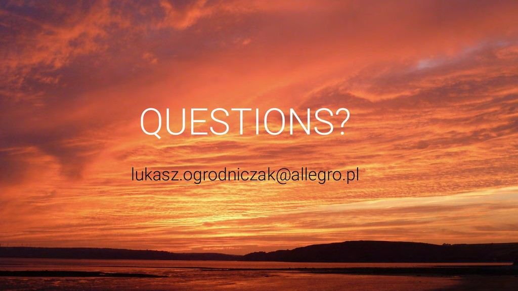 QUESTIONS? lukasz.ogrodniczak@allegro.pl