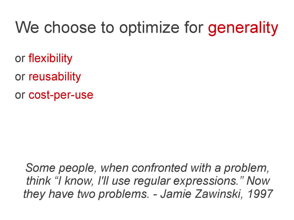 We choose to optimize for generality or flexibi...