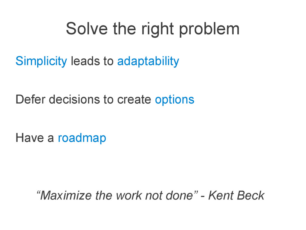 Solve the right problem Simplicity leads to ada...