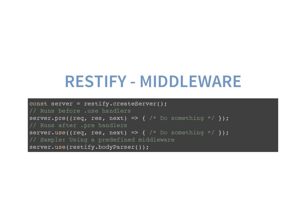 RESTIFY - MIDDLEWARE c o n s t s e r v e r = r ...