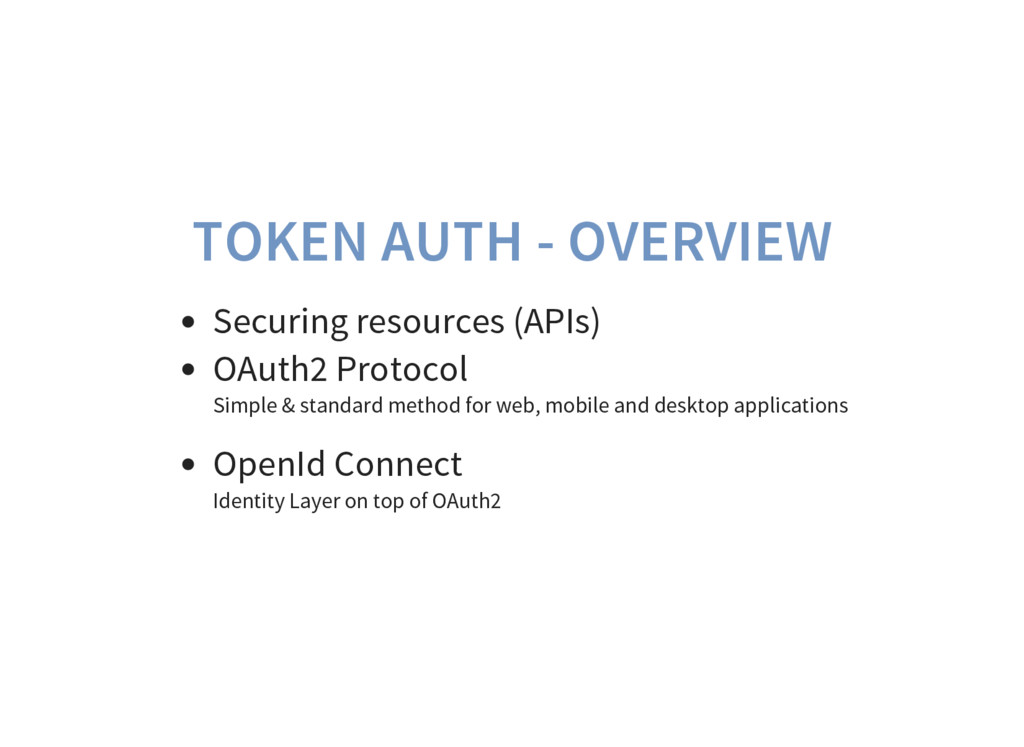 TOKEN AUTH - OVERVIEW Securing resources (APIs)...