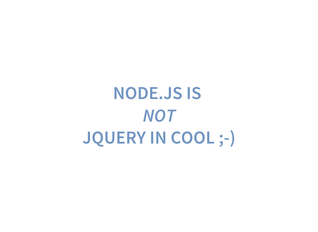 NODE.JS IS NOT JQUERY IN COOL ;-)