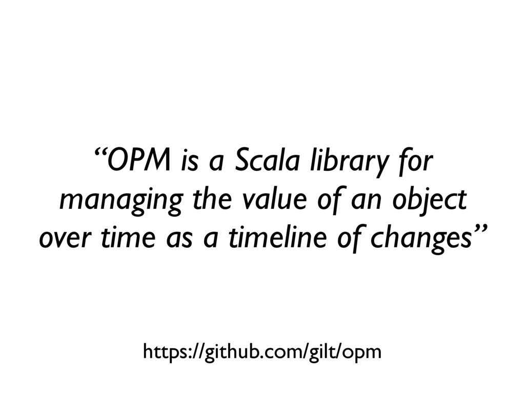 """OPM is a Scala library for managing the value ..."