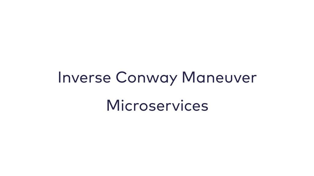 Inverse Conway Maneuver Microservices
