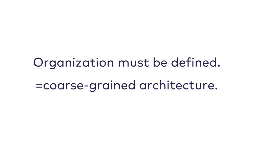 Organization must be defined. =coarse-grained a...