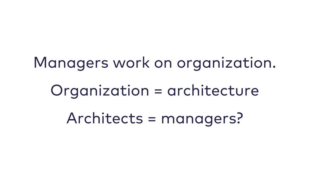 Managers work on organization. Organization = a...