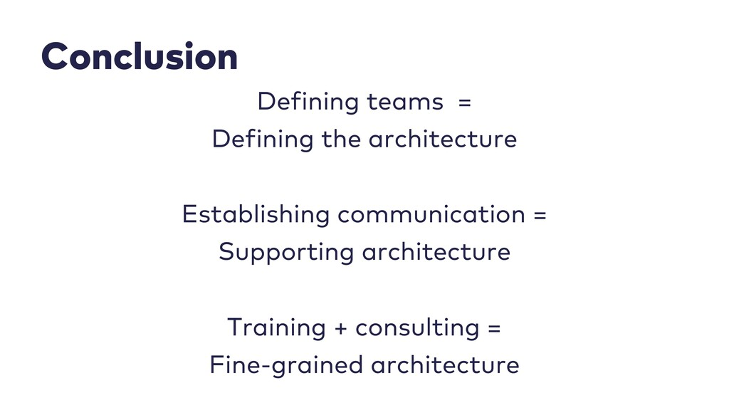 Conclusion Defining teams = Defining the archit...