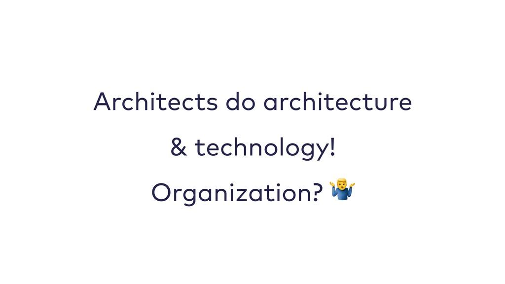 Architects do architecture & technology! Organi...