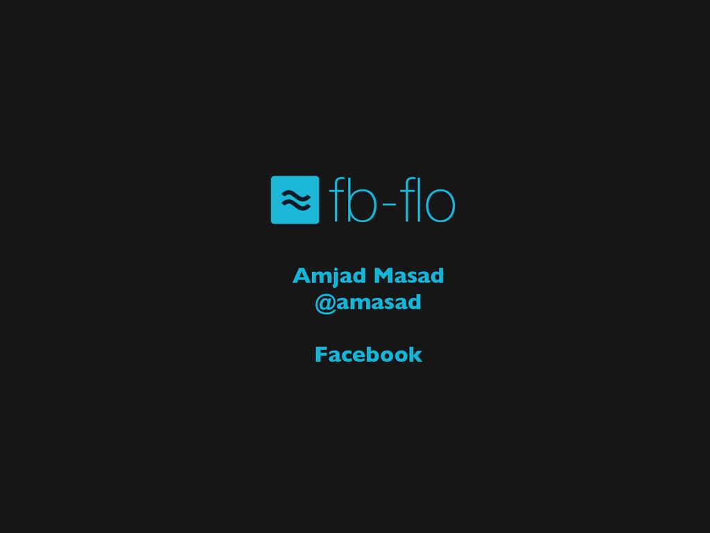 fb-flo Amjad Masad  @amasad  ! Facebook
