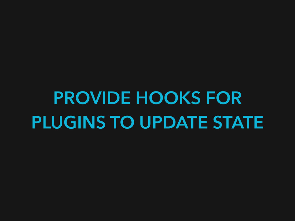 PROVIDE HOOKS FOR PLUGINS TO UPDATE STATE
