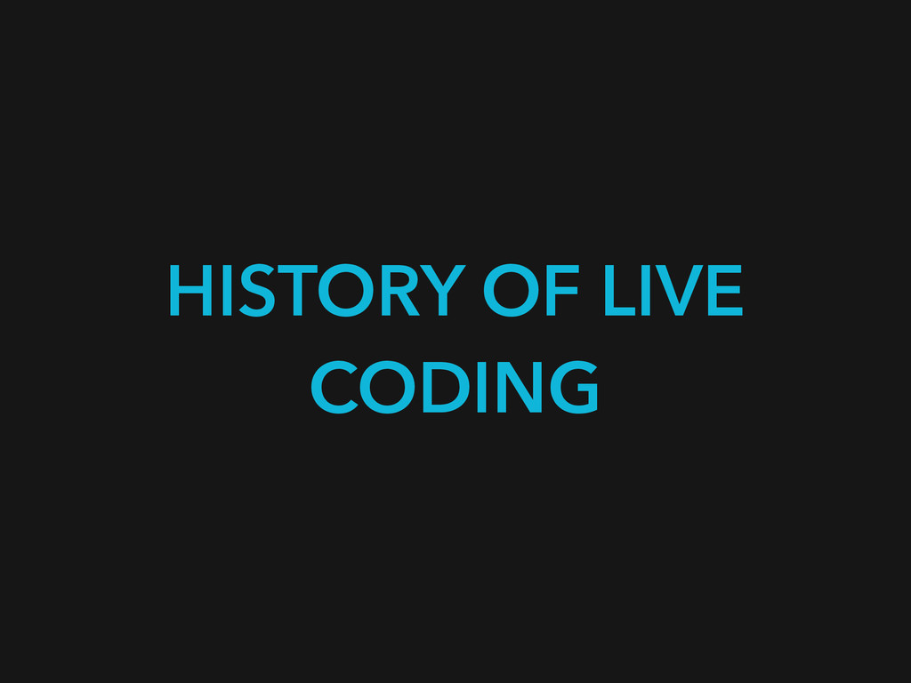 HISTORY OF LIVE CODING