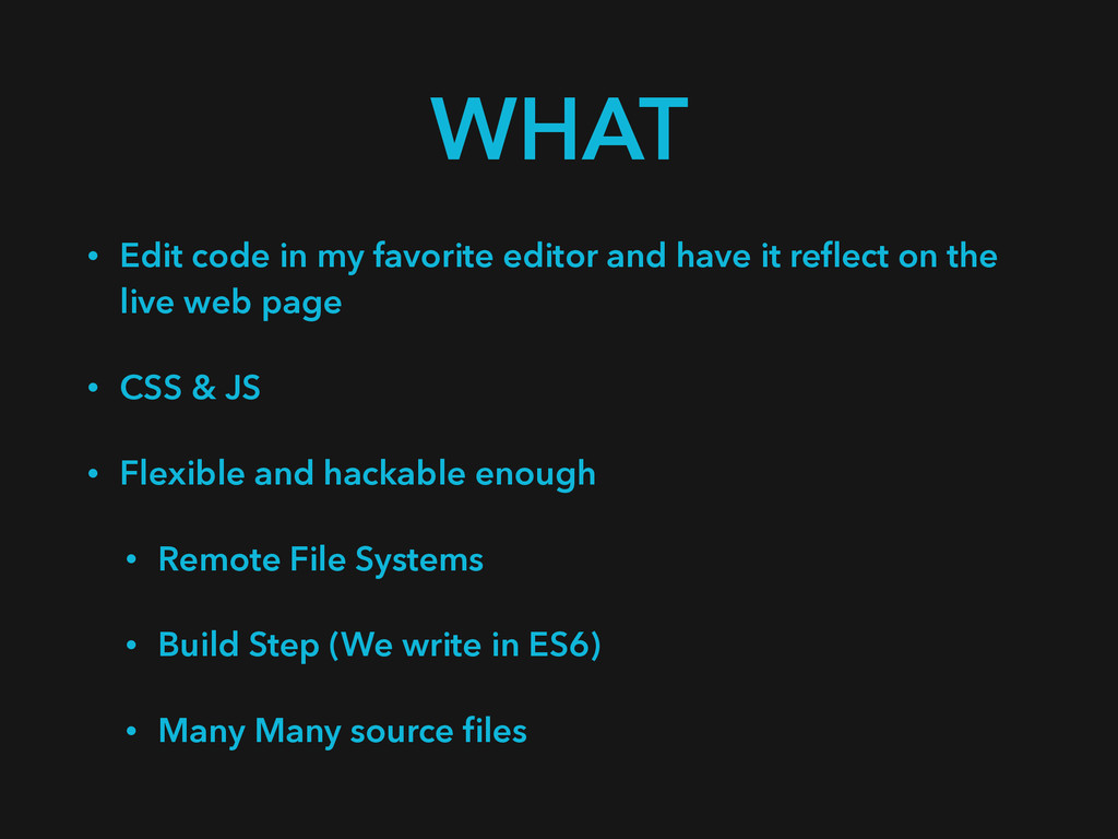 WHAT • Edit code in my favorite editor and have...