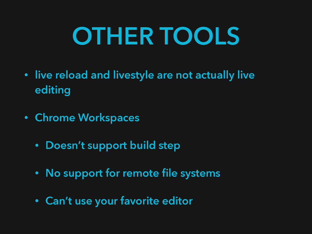 OTHER TOOLS • live reload and livestyle are not...
