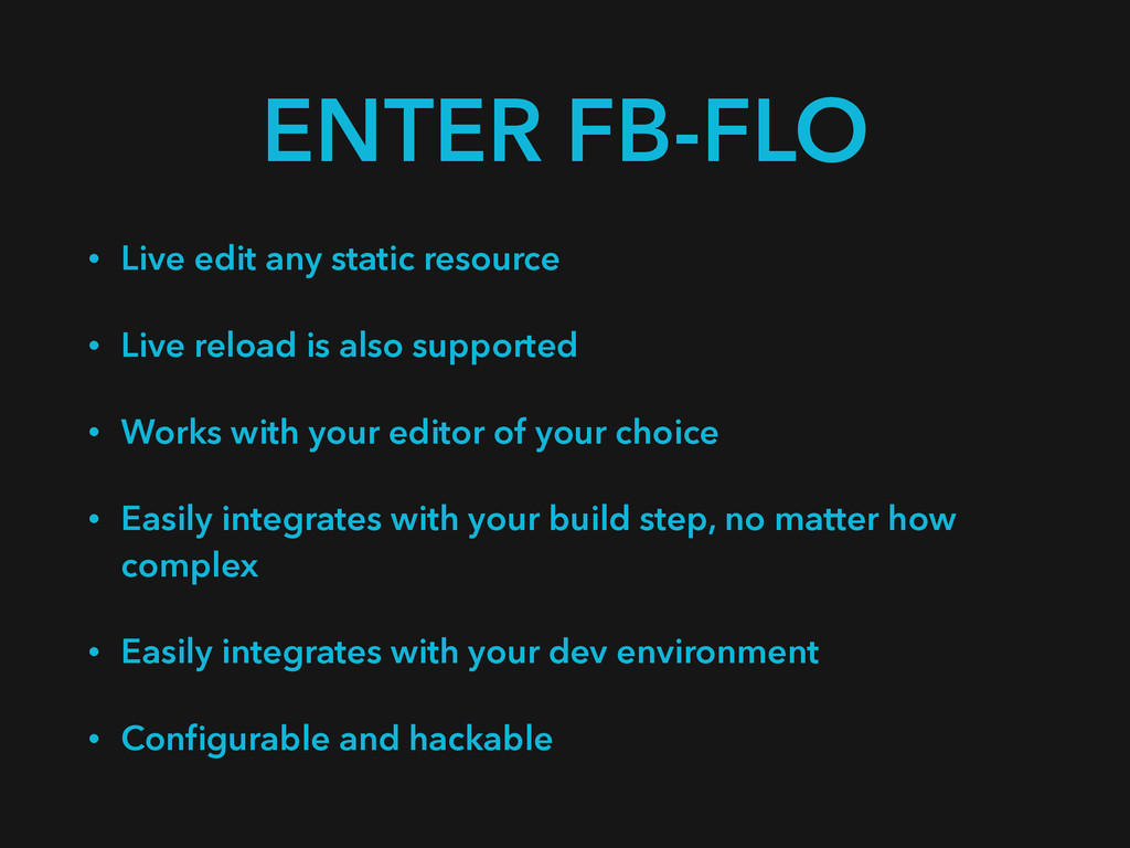 ENTER FB-FLO • Live edit any static resource • ...