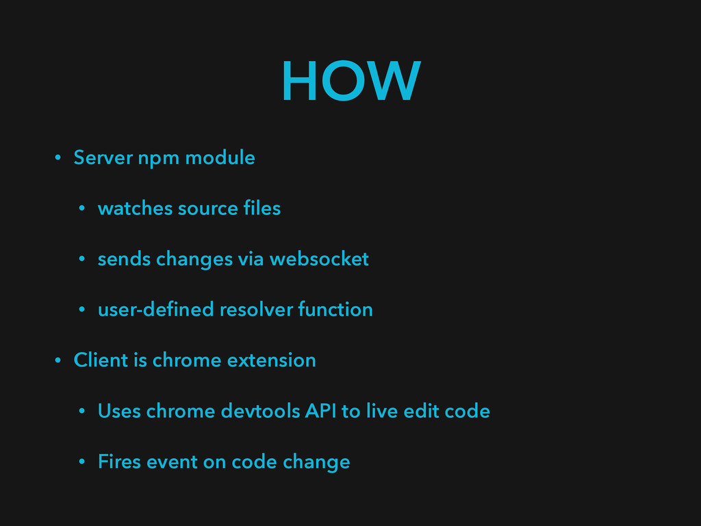 HOW • Server npm module • watches source files •...