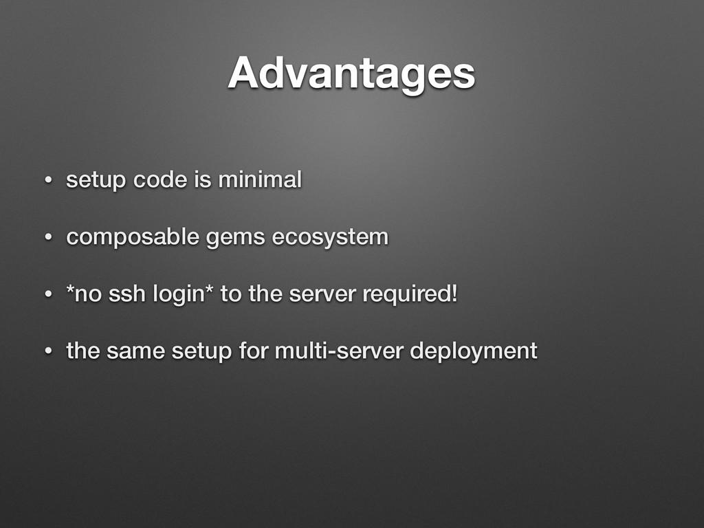 Advantages • setup code is minimal • composable...