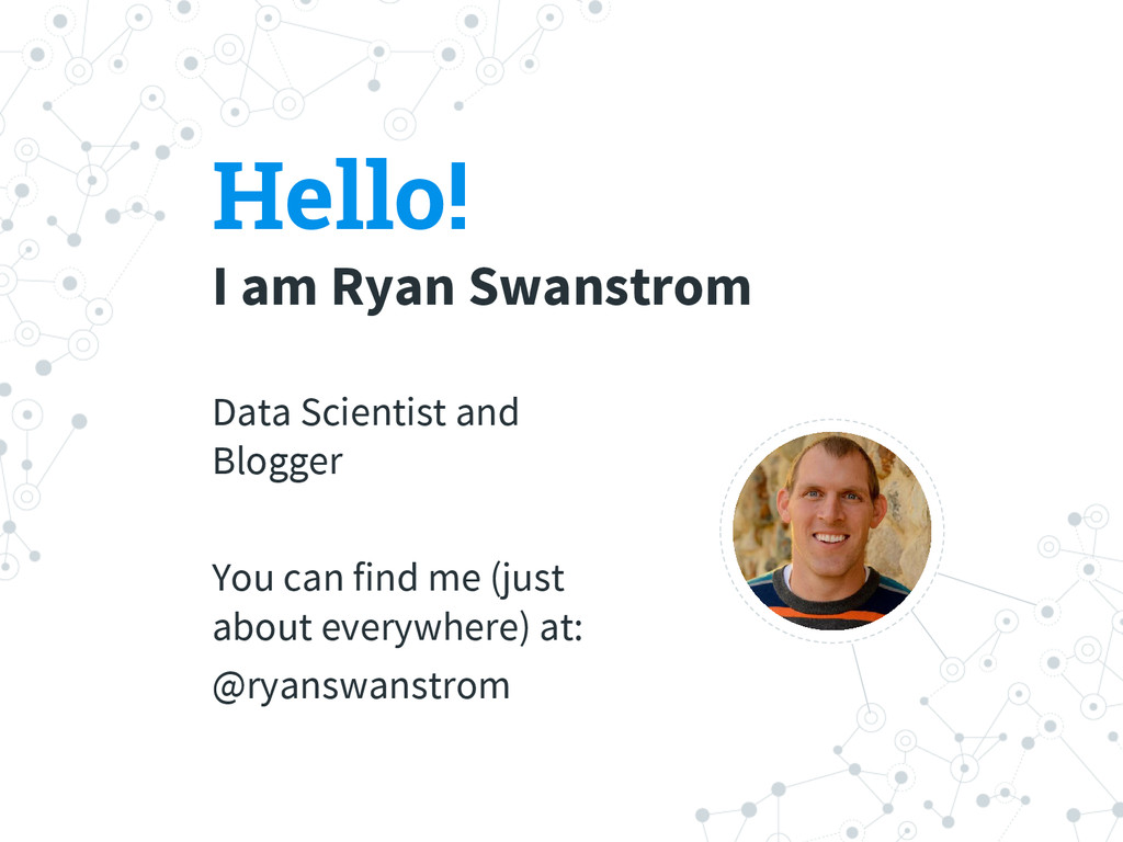 Hello! I am Ryan Swanstrom Data Scientist and B...