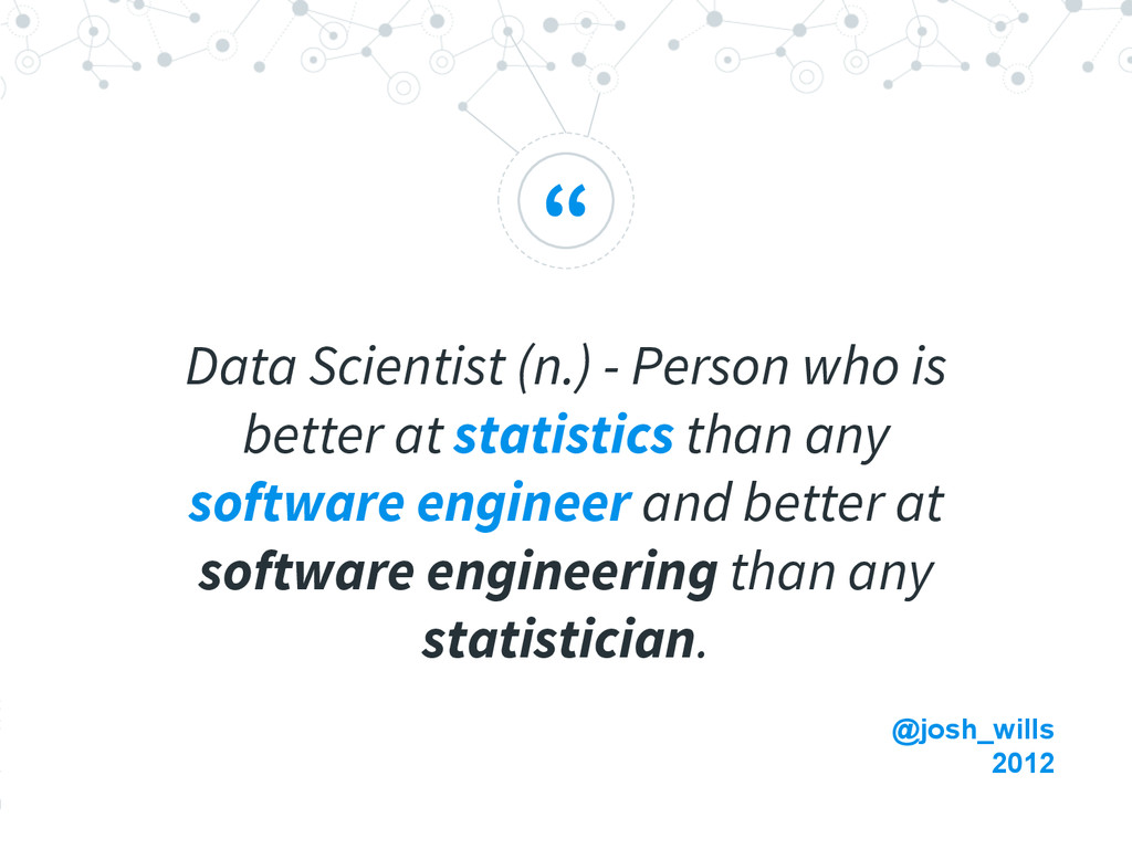 """ Data Scientist (n.) - Person who is better at..."
