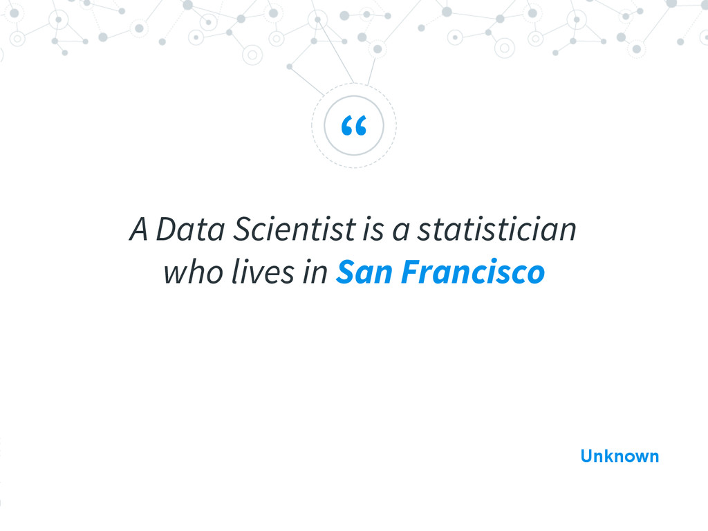 """ A Data Scientist is a statistician who lives ..."