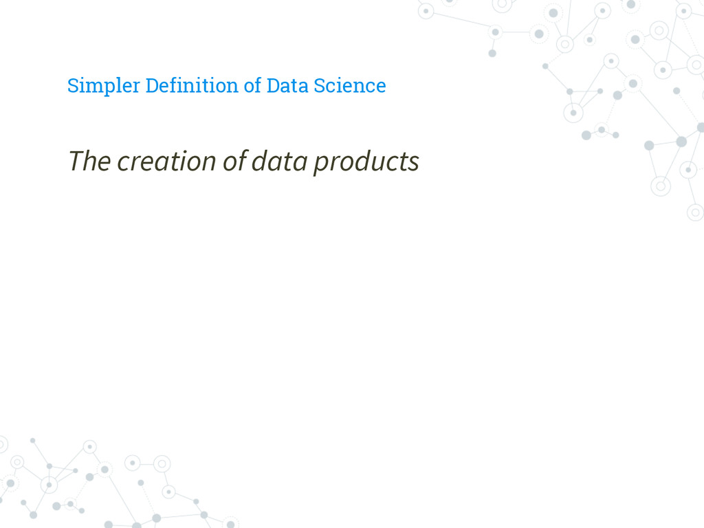 Simpler Definition of Data Science The creation...