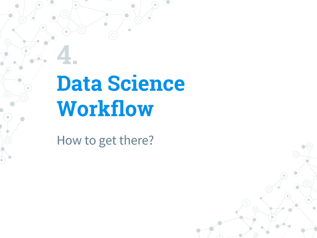 4. Data Science Workflow How to get there?