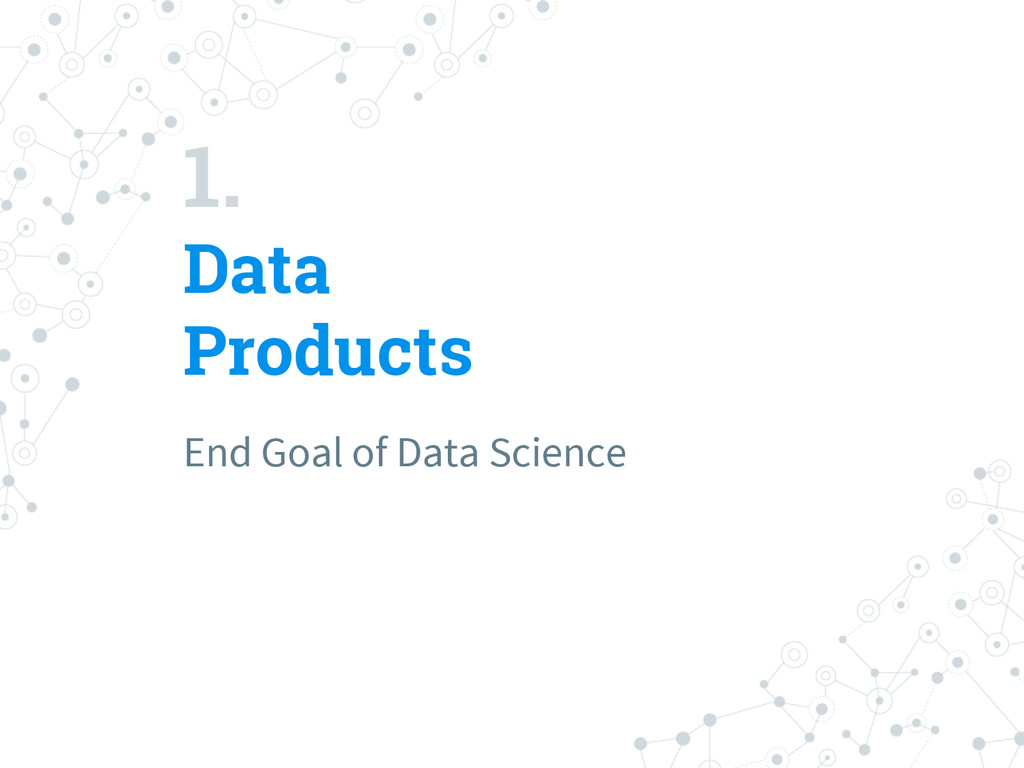 1. Data Products End Goal of Data Science