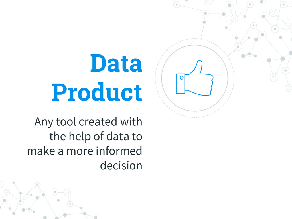 Data Product Any tool created with the help of ...