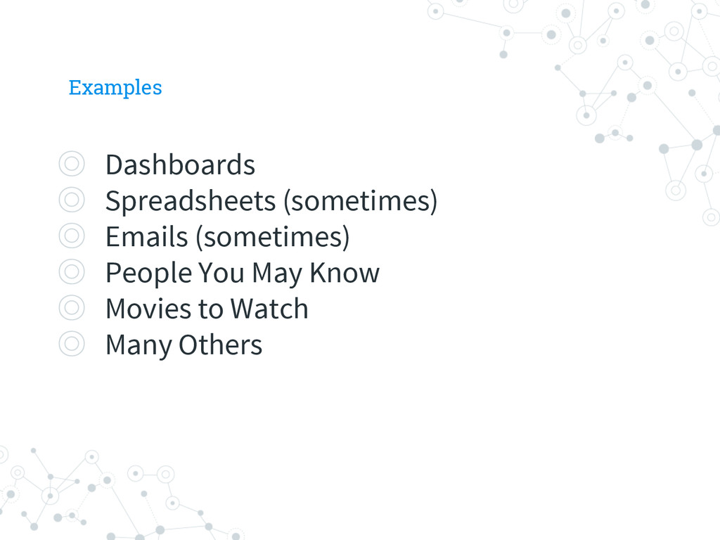 Examples ◎ Dashboards ◎ Spreadsheets (sometimes...