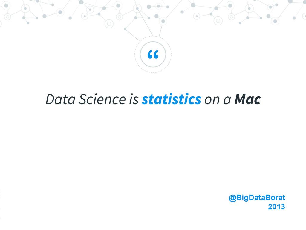 """ Data Science is statistics on a Mac @BigDataB..."