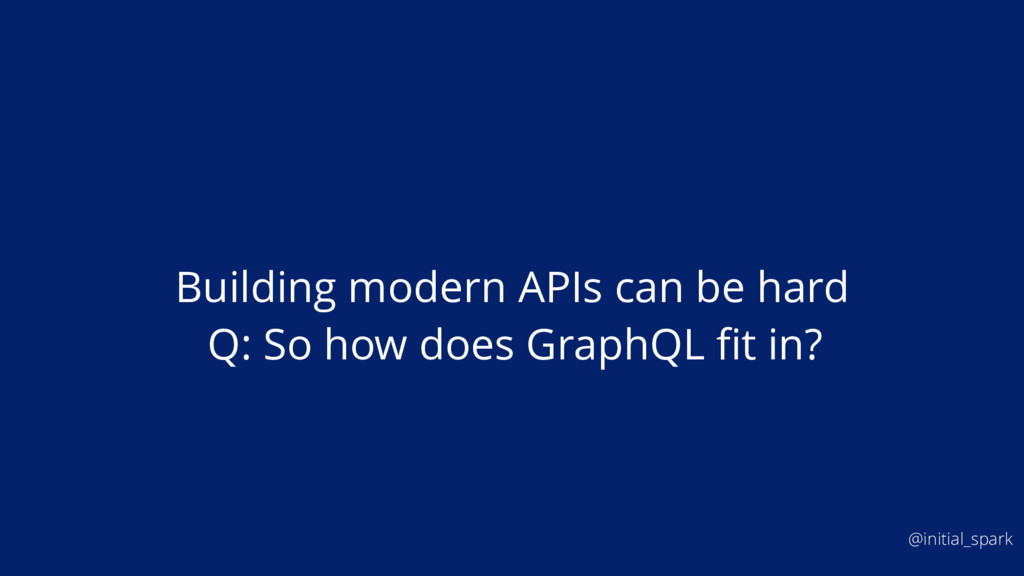 Building modern APIs can be hard @initial_spark...