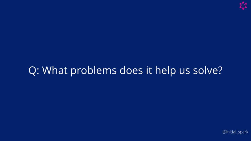 Q: What problems does it help us solve? @initia...