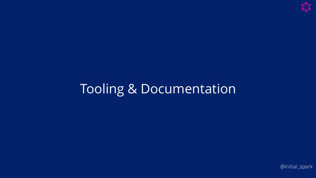 Tooling & Documentation @initial_spark